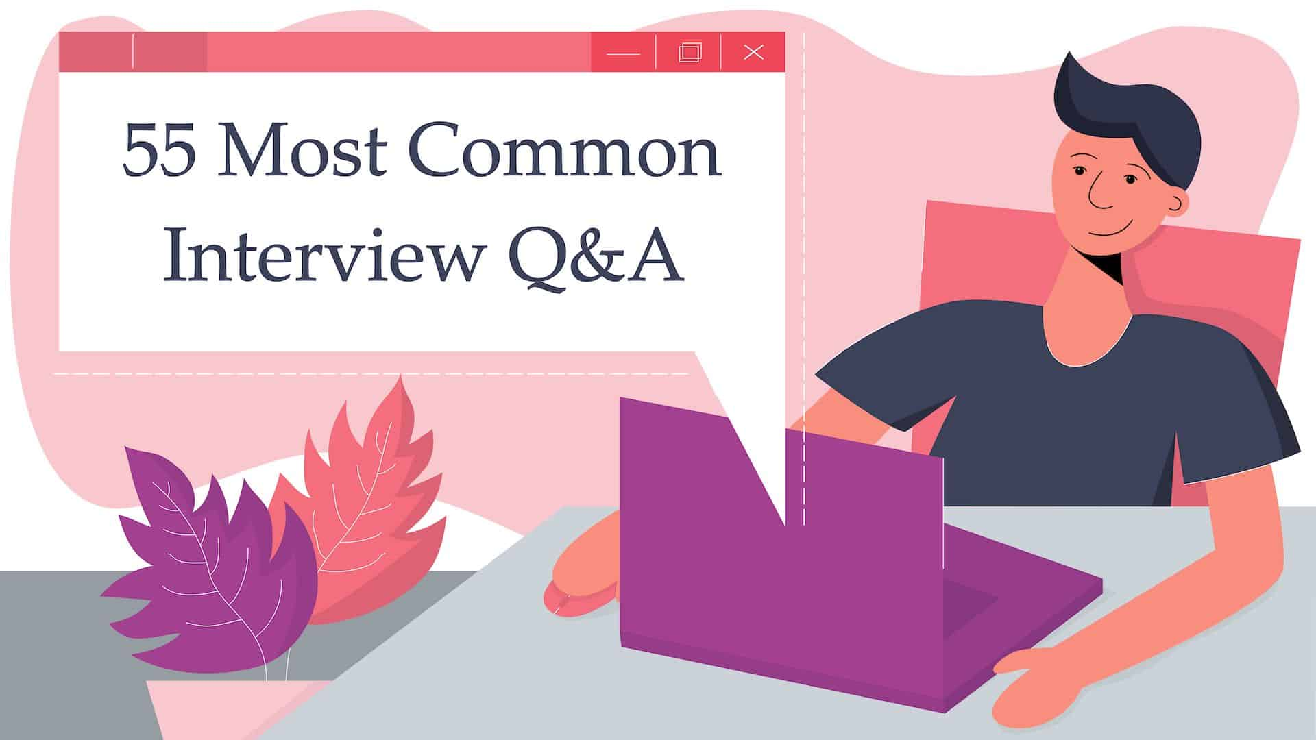 Your ultimate guide to answering the most common interview questions with real examples of the best answers